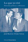 LO QUE YO VIVI: MEMORIAS POLITICAS Y REFLEXIONES di OTERO, JOSE MANUEL