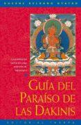 GUIA DEL PARAISO DE LAS DAKINIS: LA PRACTICA DEL TANTRA DEL YOGA SUPREMO DE VAJRAYOGINI di KELSANG GYATSO, GUESHE
