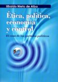 ETICA, POLITICA, ECONOMIA Y CONTROL: EL CASO DE LOS PARTIDOS POLITICOS di NIETO DE ALBA, UBALDO