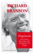 HAGAMOSLO: LAS CLAVES DEL EXITO DEL FUNDADOR DE VIRGIN di BRANSON, RICHARD