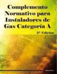 COMPLEMENTO NORMATIVO PARA INSTALADORES DE GAS CATEGORIA A (2ªED. ) di VV.AA.