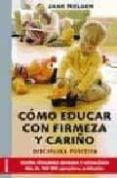 COMO EDUCAR CON FIRMEZA Y CARIÑO di NELSEN, JANE