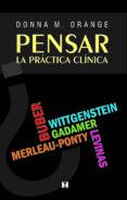PENSAR LA PRACTICA CLINICA di ORANGE, DONNA M.
