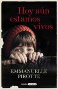 HOY AUN ESTAMOS VIVOS di PIROTTE, EMMANUELLE