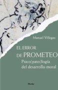EL ERROR DE PROMETEO: PSICOPATOLOGIA DEL DESARROLLO MORAL di VILLEGAS, MANUEL