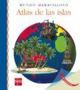 ATLAS DE LAS ISLAS (MUNDO MARAVILLOSO) di VV.AA.