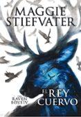 THE RAVEN BOYS: EL REY CUERVO di STIEFVATER, MAGGIE