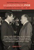 LA LEGALIZACION DEL PCE: LA HISTORIA NO CONTADA, 1974-1977 di PINILLA GARCIA, ALFONSO