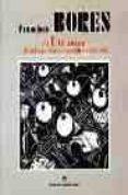 FRANCISCO BORES: EL ULTRAISMO Y EL AMBIENTE LITERARIO MADRILEÑO,1 921-1925 de CARMONA, EUGENIO  TUSELL GOMEZ, JAVIER  BONET, JUAN MANUEL