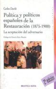 POLITICA Y POLITICOS DE LA RESTAURACION, 1875-1900 di DARDE MORENO, CARLOS