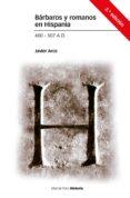 BARBAROS Y ROMANOS EN HISPANIA (400-507 A.D.) (3ª ED.) di ARCE, JAVIER
