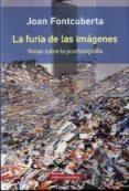 LA FURIA DE LAS IMAGENES di FONTCUBERTA, JOAN