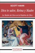 DIOS TE SALVE REINA Y MADRE: LA MADRE DE DIOS EN LA PALABRA DE DI OS di HAHN, SCOTT