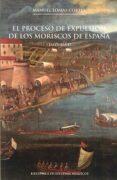 EL PROCESO DE EXPULSIÓN DE LOS MORISCOS DE ESPAÑA 1609-1614 di LOMAS CORTES, MANUEL
