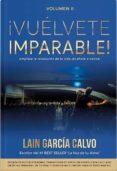 VUELVETE IMPARABLE 2: APRENDE A DEJAR TUS LIMITACIONES ATRAS Y HAZ QUE LAS COSAS PASEN di GARCIA CALVO, LAIN