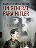 UN GENERAL PARA HITLER di NUÑEZ ROLDAN, FRANCISCO