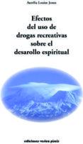 EFECTOS DEL USO DE LAS DROGAS RECREATIVAS SOBRE EL DESARROLLO ESP IRITUAL di JONES, AURELIA LOUISE