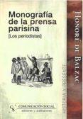 MONOGRAFIA DE LA PRENSA PARISINA: LOS PERIODISTAS di BALZAC, HONORE DE