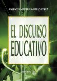 EL DISCURSO EDUCATIVO di MARTINEZ-OTERO PEREZ, VALENTIN