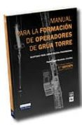 MANUAL PARA LA FORMACION DE OPERADORES DE GRUA TORRE de MENENDEZ GONZALEZ, MIGUEL ANGEL