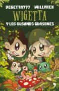 WIGETTA Y LOS GUSANOS GUASONES de VEGETTA777  WILLYREX