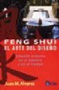 FENG SHUI, EL ARTE DEL DISEÑO: CREANDO ARMONIA EN EL ESPACIO Y EN EL TIEMPO di ALVAREZ, JUAN M.