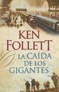 LA CAIDA DE LOS GIGANTES di FOLLETT, KEN