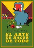 EL ARTE DE HACER DE TODO di GALLUD JARDIEL, ENRIQUE