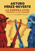 LA GUERRA CIVIL CONTADA A LOS JOVENES di PEREZ-REVERTE, ARTURO