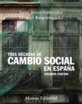 TRES DECADAS DE CAMBIO SOCIAL EN ESPAÑA (2ª ED.) di GONZALEZ RODRIGUEZ, JUAN JESUS