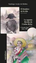 EL HOMBRE DE LA ISLA. LA AGONÍA FLORIDA DE CARLOS BRITO di ARAUZ DE ROBLES, SANTIAGO