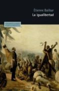 LA IGUALIBERTAD: ENSAYOS POLITICOS 1989-2009 di BALIBAR, ETIENNE