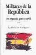 MILITARES EN LA REPUBLICA: SU SEGUNDA GUERRA CIVIL di ROLDAN  RODRIGUEZ, LUIS