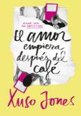 EL AMOR EMPIEZA DESPUÉS DEL CAFÉ (COFFEE LOVE 1) de JONES, XUSO