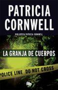 LA GRANJA DE CUERPOS (SERIE KAY SCARPETTA 5) de CORNWELL, PATRICIA