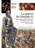 LA GUERRA DE GRANADA (I): DE LA CAIDA DE ZAHARA A LA TOMA DE MALAGA 1481-1487 di MARTINEZ CANALES, FRANCISCO