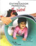 El Entrenador De Tu Bebe: Una Guia Practica Para La Estimulacion Tempr - Pila Teleña Editorial