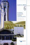 EL MARKETING AEROPORTUARIO 6: CONCEPTOS Y APLICACION PRACTICA di BINTANED ARA, MARTIN