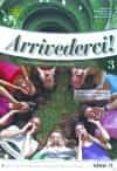 ARRIVEDERCI 3 LIBRO DELLO STUDENTE ED ESERCIZI + CD AUDIO di VV.AA.