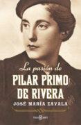LA PASION DE PILAR PRIMO DE RIVERA di ZAVALA, JOSE MARIA