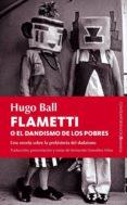 FLAMETTI O EL DANDISMO DE LOS POBRES de BALL, HUGO