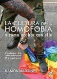 LA CULTURA DE LA HOMOFOBIA Y COMO ACABAR CON ELLA di MARTINEZ, RAMON