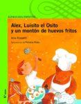 ALEX, LUISITO EL OSITO Y UN MONTON DE HUEVOS FRITOS (2ª ED.) de ROSSETTI, ANA