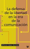 LA DEFENSA DE LA LIBERTAD EN LA ERA DE LA COMUNICACION de LOPEZ QUINTAS, ALFONSO