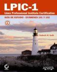 LPIC-1: LINUX PROFESSIONAL INSTITUTE CERTIFICATION: GUIA DE ESTUD IO: EXAMENES 101 Y 102 di SMITH, RODERICK W.