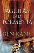 AGUILAS EN LA TORMENTA (SERIE AGUILAS DE ROMA 3) di KANE, BEN