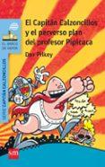 4 EL CAPITAN CALZONCILLOS Y EL PERVERSO PLAN DEL PROFESOR PIPICA- CA de PILKEY, DAV