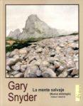 LA MENTE SALVAJE (NUEVA ANTOLOGIA, POEMAS Y ENSAYOS) di SNYDER, GARY