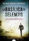 LA BASILICA DE SELEMTIS de SANCHEZ-MACHUCA, JOSE OCTAVIO