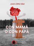 9788494744136 - Lopez Diaz Julio: Con Mama O Con Papa - Libro